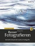 Besser Fotografieren: Die hohe Schule der kreativen Fotografie