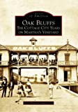 Oak Bluffs: The Cottage City Years On Martha's Vineyard (MA) (Images of America)