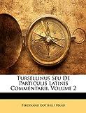Tursellinus Seu de Particulis Latinis Commentarii, Ferdinand Gotthelf Hand, 1143302966