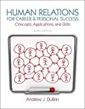 img - for Human Relations for Career and Personal Success: Concepts, Applications, and Skills (10th Edition) 10th (tenth) Edition by DuBrin, Andrew J. published by Prentice Hall (2013) book / textbook / text book
