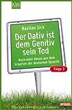 Der Dativ ist dem Genitiv sein Tod - Folge 3: Noch mehr Neues aus dem Irrgarten der deutschen Sprache