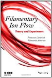 Filamentary Ion Flow : Theory and Experiments, Amoruso, Vitantonio and Lattarulo, Francesco, 1118168127