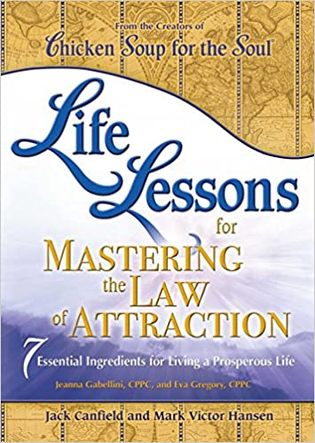 Amazon livre gratuit télécharger Life Lessons for Mastering the Law of Attraction: 7 Essential Ingredients for Living a Prosperous Life by Jack Canfield,Jeanna Gabellini CPPC CHM