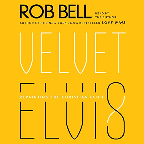 Velvet Elvis: Repainting the Christian Faith Audiobook [Free Download by Trial] thumbnail