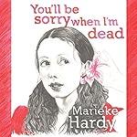 You'll Be Sorry When I'm Dead   Marieke Hardy