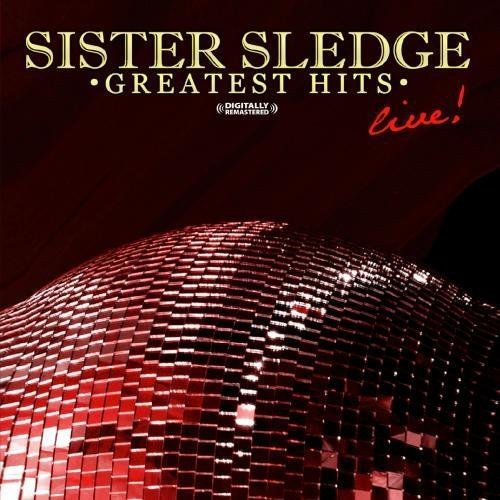 Greatest Hits - Live (Digitally Remastered) - Sister Sledge by Essential Media