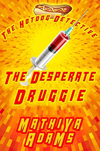 The Desperate Druggie: The Hot Dog Detective (A Denver Detective Cozy Mystery)