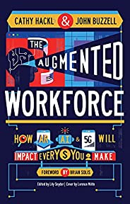 The Augmented Workforce: How Artificial Intelligence, Augmented Reality, and 5G Will Impact Every Dollar You M