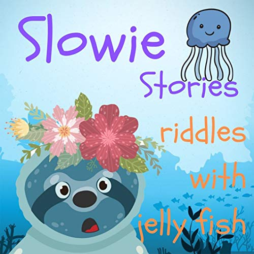 Riddles and Trick Children's Book: Slowie Stories - Riddles with Jelly fish (Riddles For Kids - Short Brain Teasers - Family Fun Book 2)