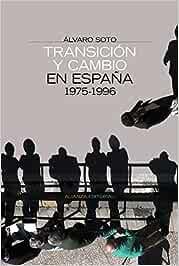 Transición y cambio en España: 1975-1996 Alianza Ensayo: Amazon.es: Soto, Álvaro: Libros