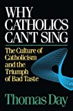 Why Catholics Can't Sing, Thomas Day, 0824511530