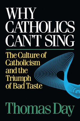 Why Catholics Can't Sing: The Culture of Catholicism and the Triumph of Bad - Liturgical Catholic Music