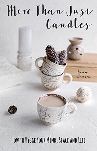 More Than Just Candles: How to Hygge Your Mind, Space and Life by Emma Janson