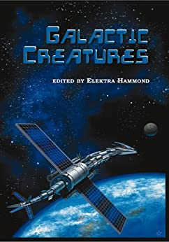 Galactic Creatures by [Henderson, C.J., Ross, James Daniel, Shvartsman, Alex, Edghill, Rosemary, Thomas, Patrick, Wiserker, Leona, Koscienski, Brian, Pisano, Chris, Sakers, Don]