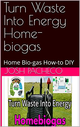 Turn Waste Into Energy Home-biogas: Home Bio-gas How-to DIY by [Pacheco, Josh]