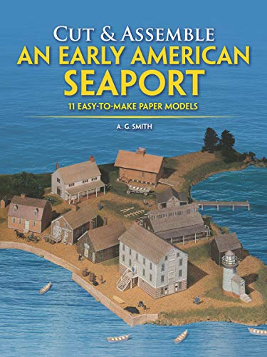 Cut & Assemble an Early American Seaport: Easy-to-Make Paper Models (Cut & Assemble Buildings in H-O Scale)