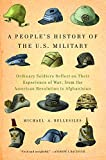 A People's History of the U.S. Military: Ordinary Soldiers Reflect on Their Experience of War, from the American Revolution to Afghanistan (New Press People's History)