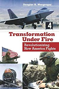 Transformation Under Fire: Revolutionizing How America Fights by Douglas A. Macgregor (2003-09-30)