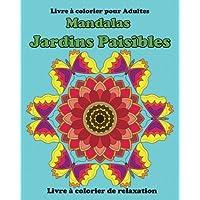 Mandalas  Jardins Paisibles: Un livre de coloriage pour adultes pour la relaxation, la méditation et la créativité