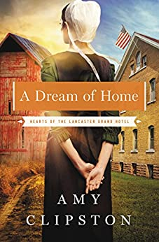 A Dream of Home (Hearts of the Lancaster Grand Hotel Book 3) by [Clipston, Amy]