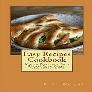 Easy Recipes Cookbook: Mouth Watering Food Recipes Your Family Will Surely Love Audiobook