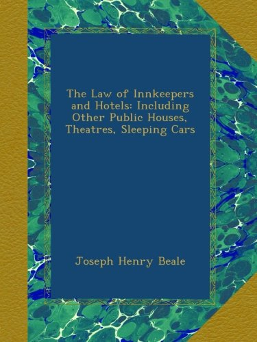 Download The Law of Innkeepers and Hotels: Including Other Public Houses, Theatres, Sleeping Cars ebook