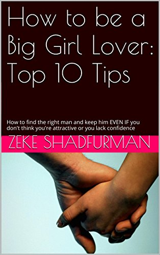 How To Be A Big Girl Lover Top 10 Tips How To Find The