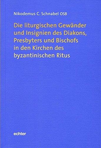 die-liturgischen-gewnder-und-insignien-des-diakons-presbyters-und-bischofs-in-den-kirchen-des-byzantinischen-ritus