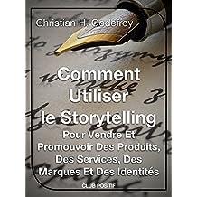 Comment utiliser le storytelling pour vendre et promouvoir des produits, des services, des marques et des identités: Le guide du débutant pour maîtriser ... et marketing internet t. 1) (French Edition)