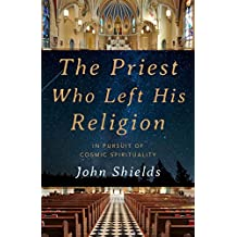 The Priest Who Left His Religion: In Pursuit of Cosmic Spirituality