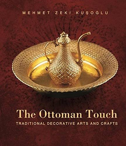 (The Ottoman Touch: Traditional Decorative Arts and Crafts)