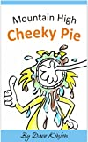 Kid's Books: Mountain High Cheeky Pie (Humorous Rhyming Book For Kids. Short Read. Beginner Reader.)