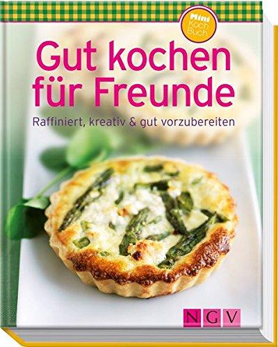 Gut Kochen Für Freunde  Minikochbuch   Raffiniert Kreativ And Gut Vorzubereiten