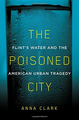 The Poisoned City: Flint's Water and the American Urban Tragedy cover
