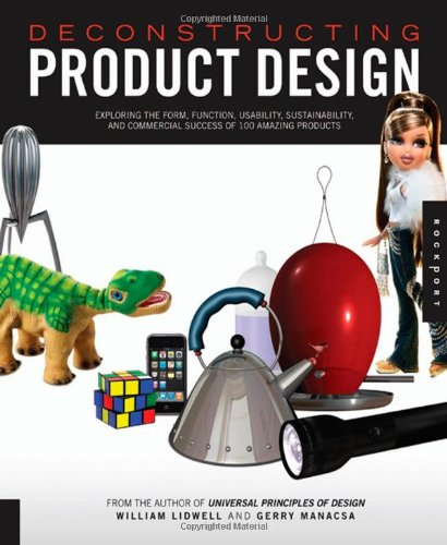 Deconstructing Product Design: Exploring the Form, Function, Usability, Sustainability, and Commercial Success of 100 Amazing Products pdf