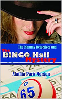 The Mommy Detectives and the Bingo Hall Mystery by [Morgan, Alathia Paris ]