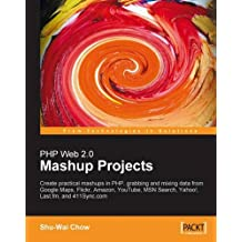 PHP Web 2.0 Mashup Projects: Practical PHP Mashups with Google Maps, Flickr, Amazon, YouTube, MSN Search, Yahoo!: Create practical mashups in PHP ... MSN Search, Yahoo!, Last.fm, and 411Sync.com