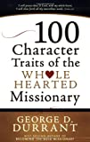 100 Character Traits of the Wholehearted Missionary, George D. Durrant, 1555178979