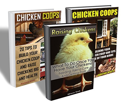 Chicken Coops Collection: Build Your Very Own Chicken Coop, Raise Big And Healthy Flocks And Get Profit: (How To Build a Chicken Coop, How To Raise Chickens) (chicken coops and runs) by [Worth, Adrienne]