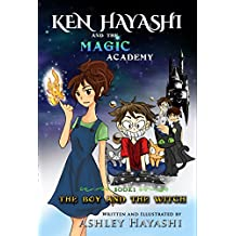 Ken Hayashi and the Magic Academy: Book 1: The Boy and the Witch