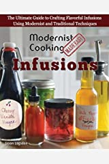Modernist Cooking Made Easy: Infusions: The Ultimate Guide to Crafting Flavorful Infusions Using Modernist and Traditional Techniques Paperback