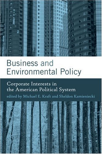 Business and Environmental Policy: Corporate Interests in the American Political System (American and Comparative Enviro