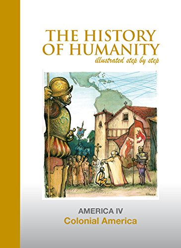 Colonial America: AMERICA IV (The History of Humanity illustated step by step) (Spanish Edition) (Crown Mine Silver)