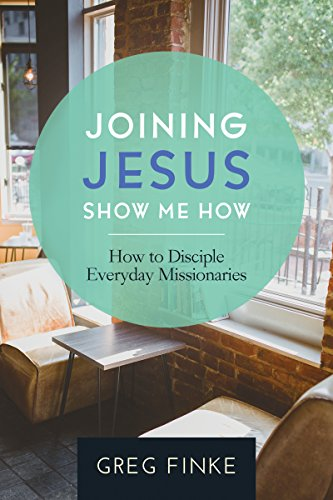 Download for free Joining Jesus—Show Me How: How to Disciple Everyday Missionaries