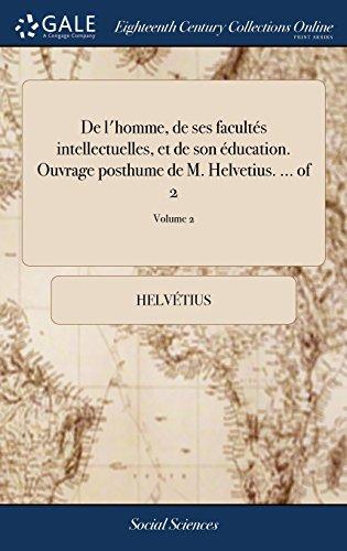 De l'homme, de ses facultés intellectuelles, et de son éducation. Ouvrage posthume de M. Helvetius. ... of 2; Volume 2
