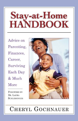 Stay-at-Home Handbook: Advice for Parenting, Finances, Career, Surviving Each Day & Much More