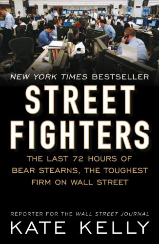 Street Fighters: The Last 72 Hours of Bear Stearns, the Toughest Firm on Wall Street (Wall Street Bears)