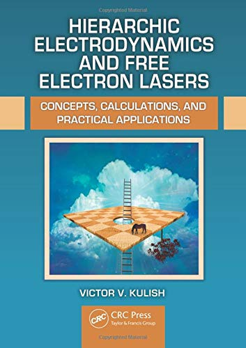 Hierarchic Electrodynamics and Free Electron Lasers: Concepts, Calculations, and Practical - Electron Laser Free