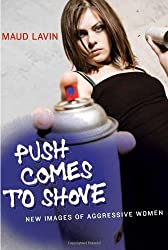 Push Comes to Shove: New Images of Aggressive Women (MIT Press)