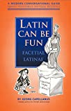 """Latin Can Be Fun A Modern Conversational Guide (Modern Conversational Guide (Sermo Hodiernus Antique Redditu)"" av Georg Capellanus"